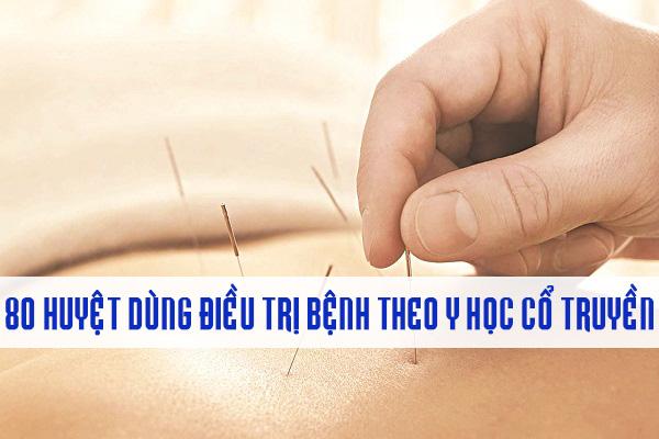 80 huyệt dùng điều trị bệnh theo Y học cổ truyền