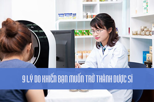 9 lý do khiến bạn muốn trở thành Dược sĩ