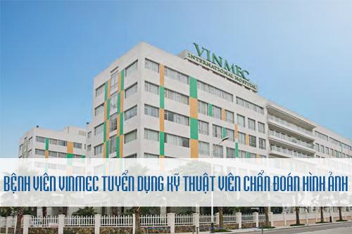 Bệnh viện VINMEC Đà Nẵng thông báo tuyển dụng Kỹ thuật viên chẩn đoán hình ảnh